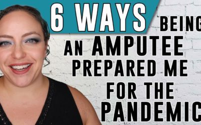 6 ways being an amputee prepared me for the pandemic!